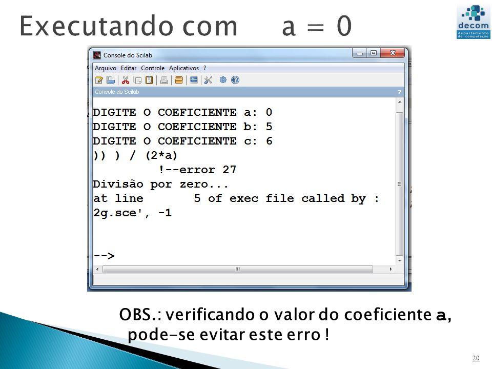 20 OBS.: verificando o valor do coeficiente a, pode-se evitar este erro !