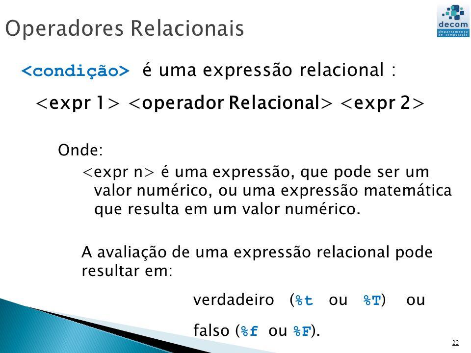22 é uma expressão relacional : Onde: é uma expressão, que pode ser um valor numérico, ou uma expressão matemática que resulta em um valor numérico. A