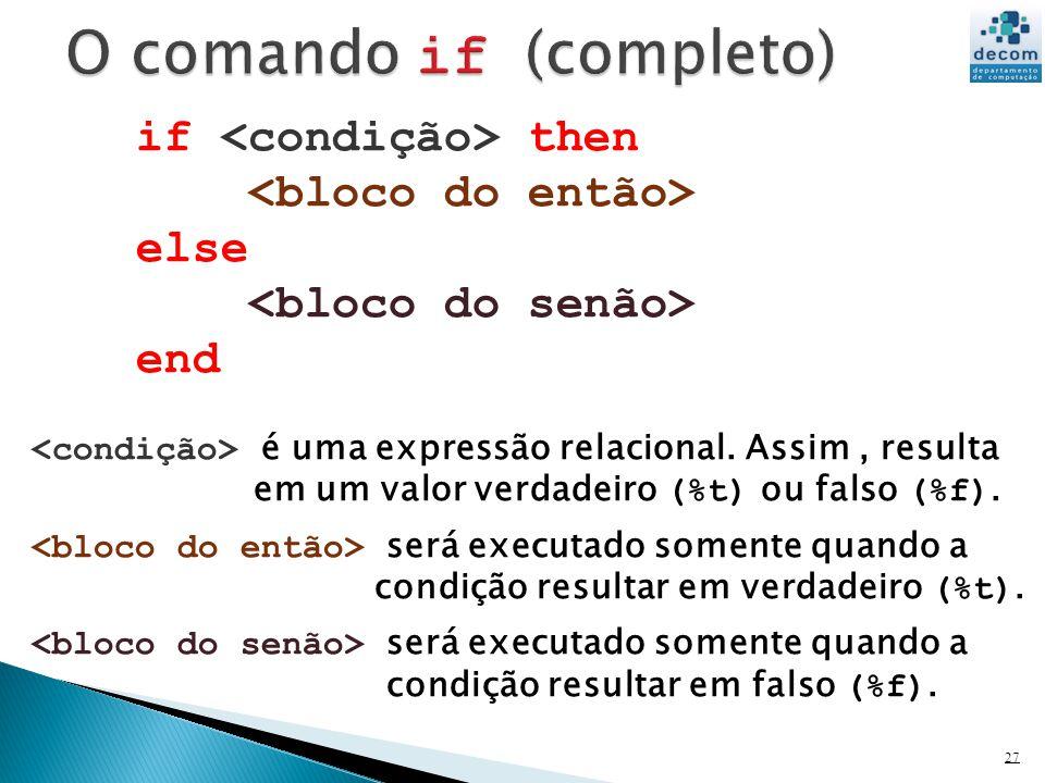 27 if then else end é uma expressão relacional. Assim, resulta em um valor verdadeiro (%t) ou falso (%f). será executado somente quando a condição res