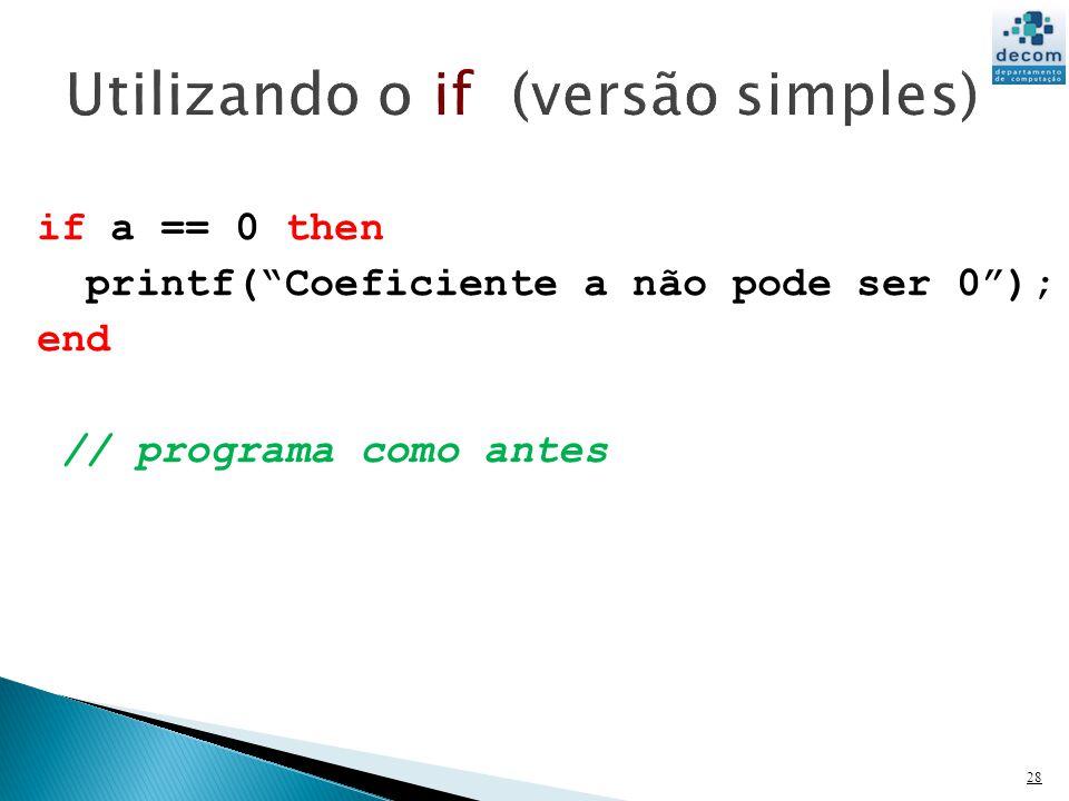 28 if a == 0 then printf(Coeficiente a não pode ser 0); end // programa como antes