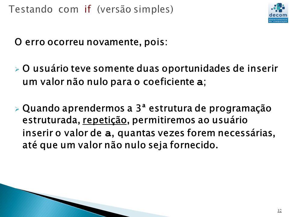 32 O erro ocorreu novamente, pois: O usuário teve somente duas oportunidades de inserir um valor não nulo para o coeficiente a ; Quando aprendermos a