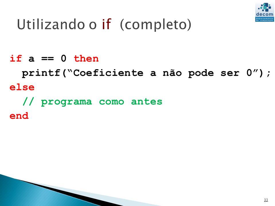 33 if a == 0 then printf(Coeficiente a não pode ser 0); else // programa como antes end