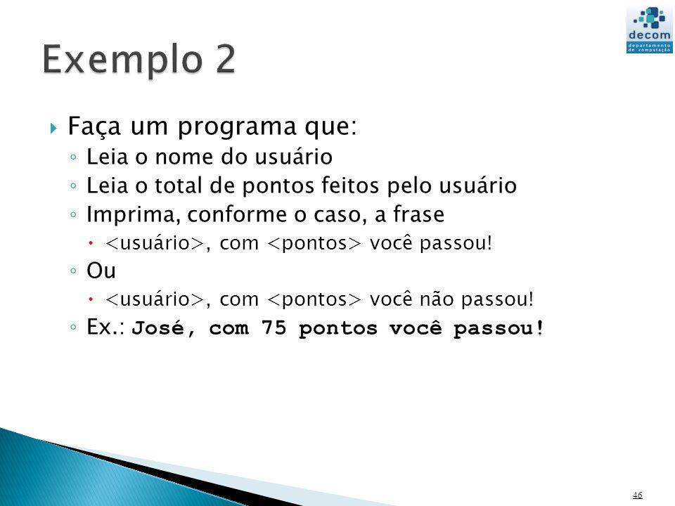 Faça um programa que: Leia o nome do usuário Leia o total de pontos feitos pelo usuário Imprima, conforme o caso, a frase, com você passou.