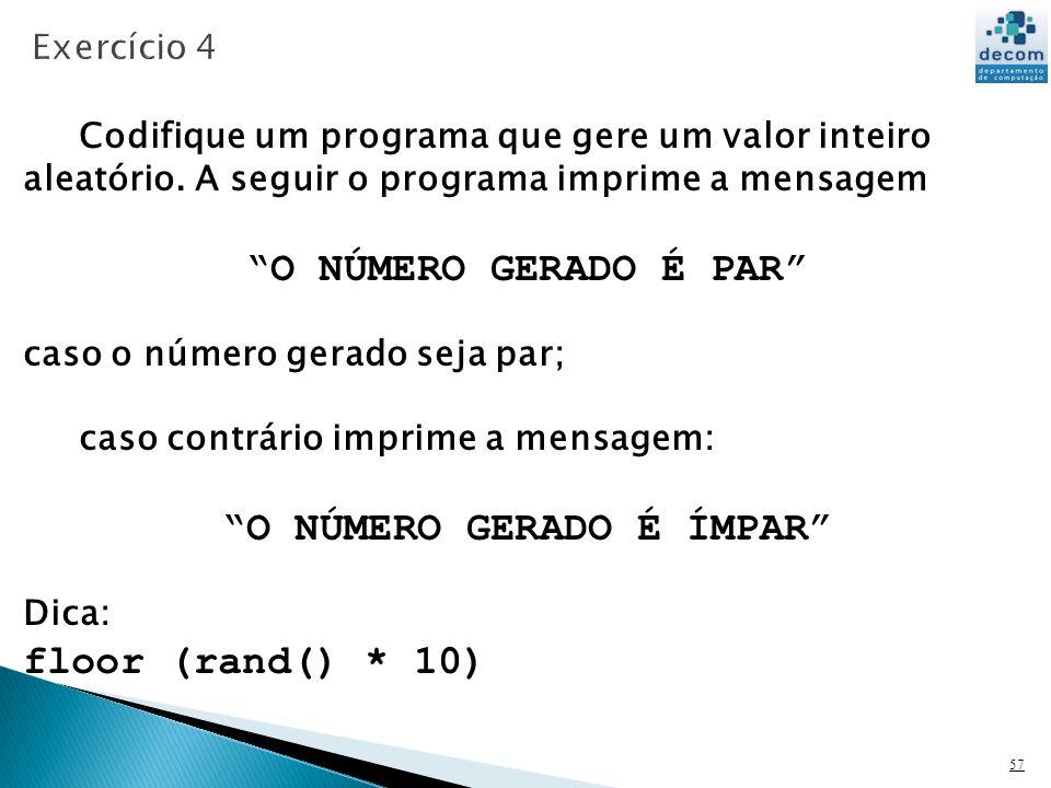 57 Codifique um programa que gere um valor inteiro aleatório. A seguir o programa imprime a mensagem O NÚMERO GERADO É PAR caso o número gerado seja p