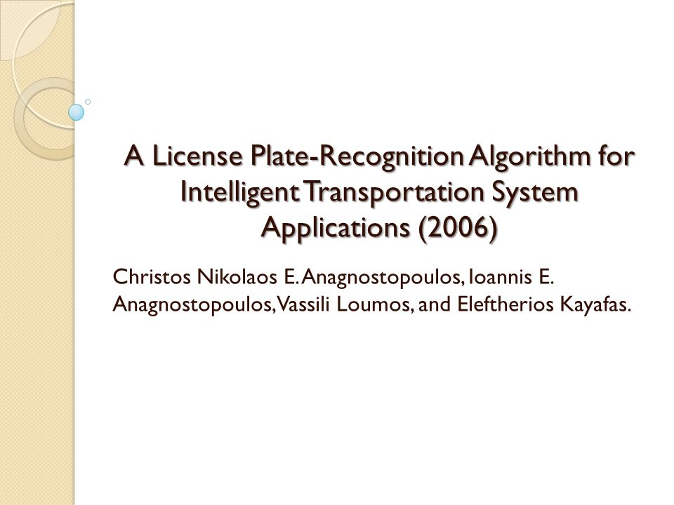 A License Plate-Recognition Algorithm for Intelligent Transportation System Applications (2006) Christos Nikolaos E.