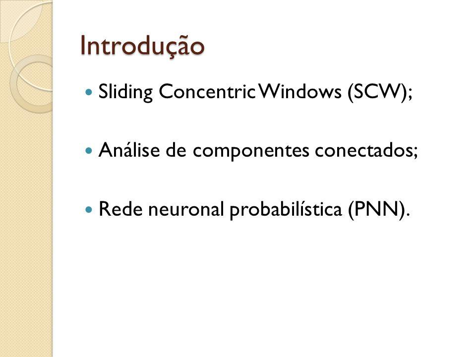 Introdução Sliding Concentric Windows (SCW); Análise de componentes conectados; Rede neuronal probabilística (PNN).