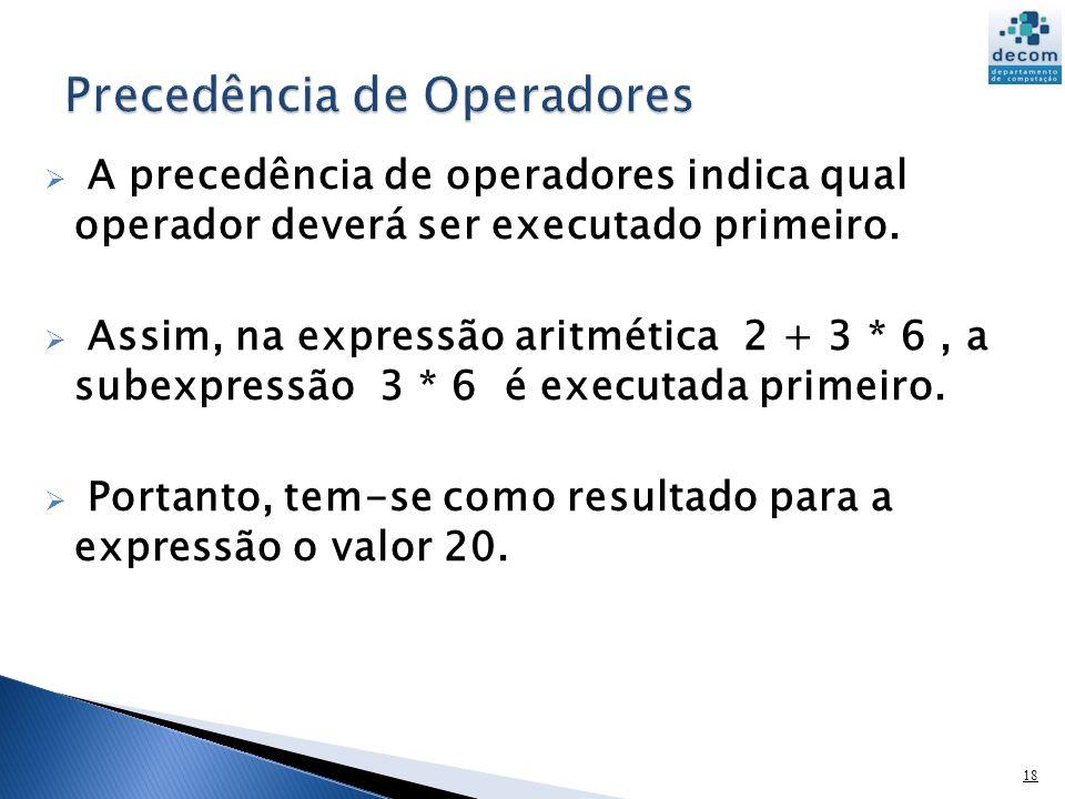 19 Para a expressão: 2^3*4 o valor resultante será: 2^12 = 4096 .