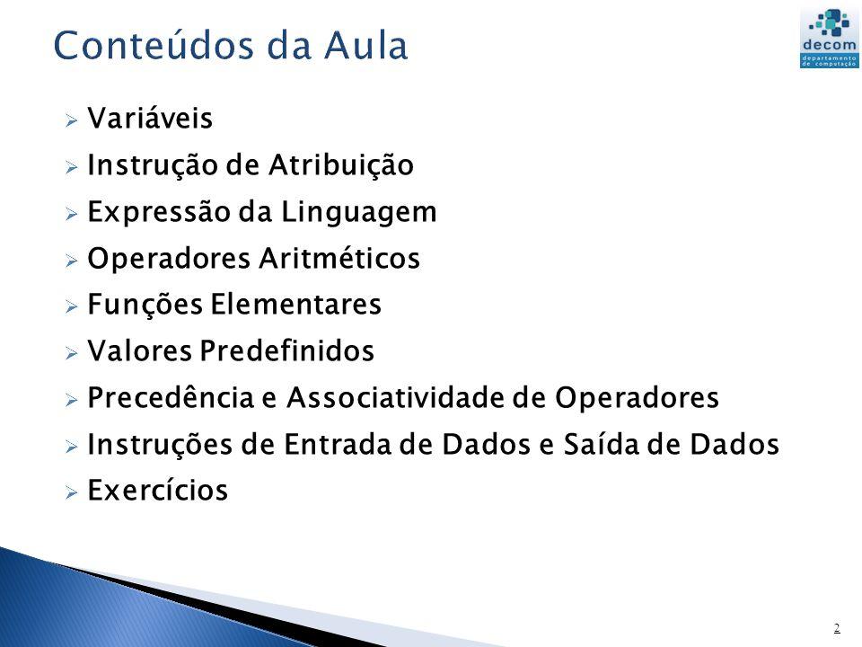 Variáveis Instrução de Atribuição Expressão da Linguagem Operadores Aritméticos Funções Elementares Valores Predefinidos Precedência e Associatividade