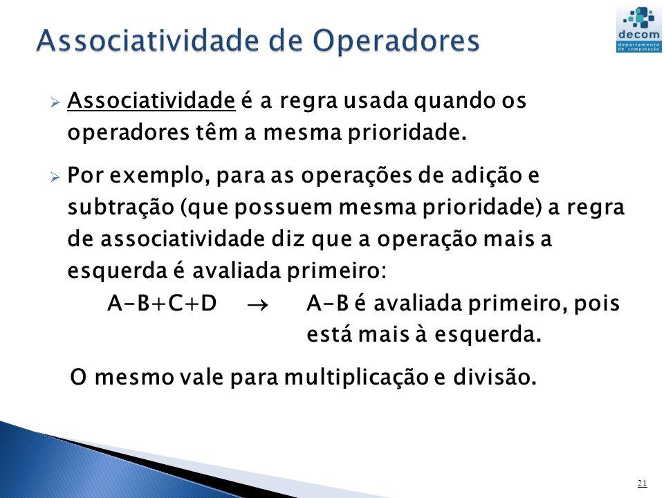 Mas, para potenciação, a regra da associatividade diz que a operação mais a direita deve ser avaliada primeiro: A^B^C^D C^D é avaliada primeiro, pois está mais à direita.
