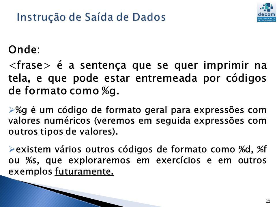 30 Onde: é uma lista de expressões separadas por vírgulas, que são calculadas no momento da execução do comando.