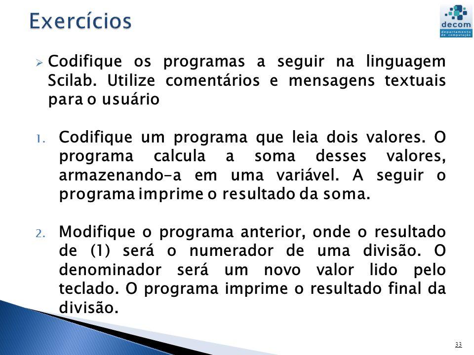 Codifique os programas a seguir na linguagem Scilab. Utilize comentários e mensagens textuais para o usuário 1. Codifique um programa que leia dois va
