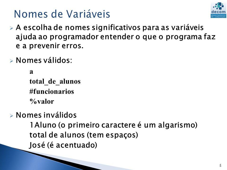 6 A escolha de nomes significativos para as variáveis ajuda ao programador entender o que o programa faz e a prevenir erros. Nomes válidos: a total_de