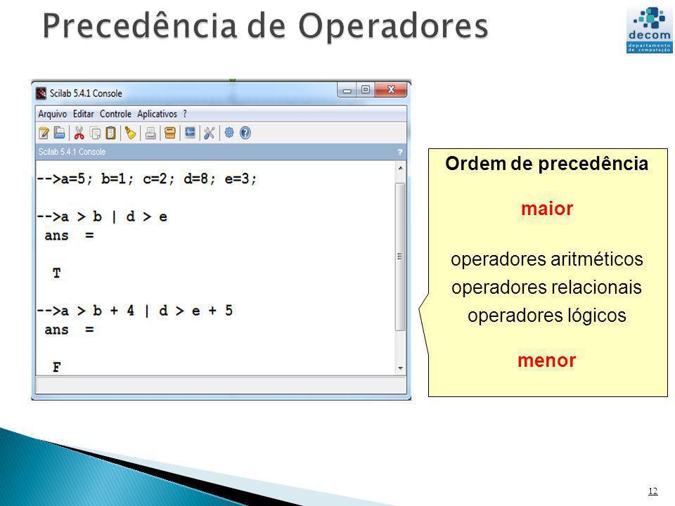 12 Ordem de precedência maior operadores aritméticos operadores relacionais operadores lógicos menor