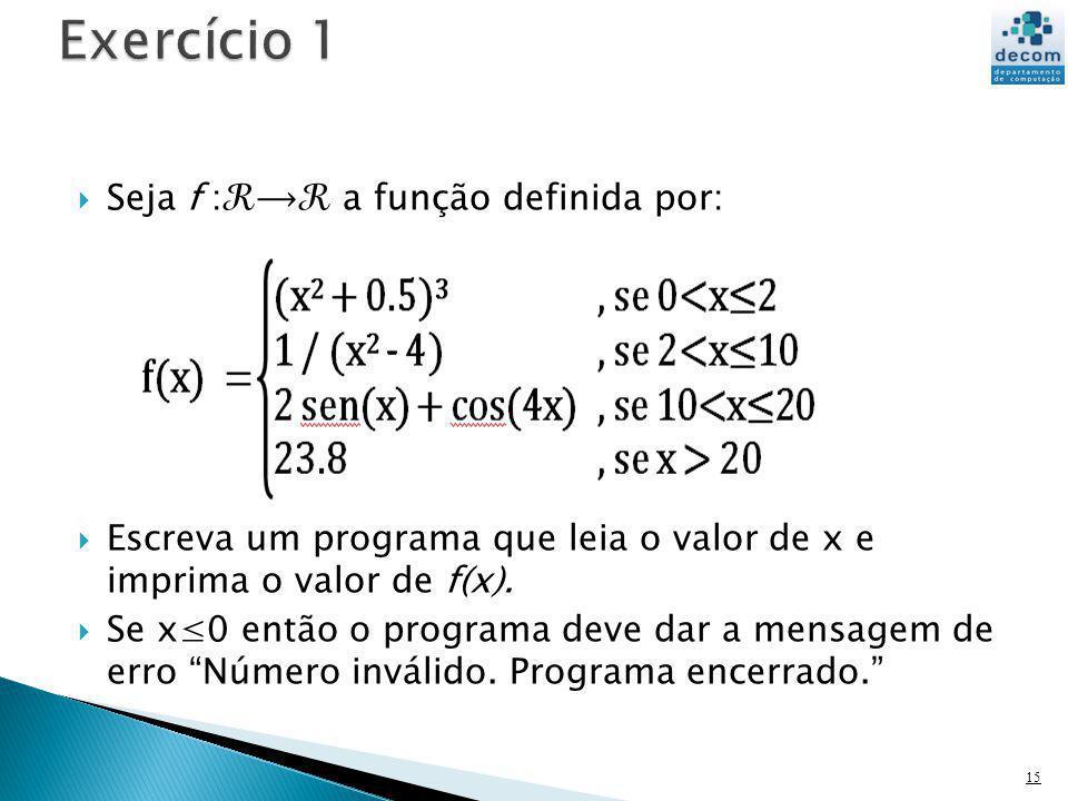 Seja f : a função definida por: Escreva um programa que leia o valor de x e imprima o valor de f(x). Se x0 então o programa deve dar a mensagem de err