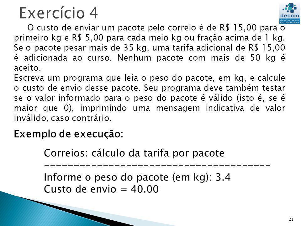 21 O custo de enviar um pacote pelo correio é de R$ 15,00 para o primeiro kg e R$ 5,00 para cada meio kg ou fração acima de 1 kg.