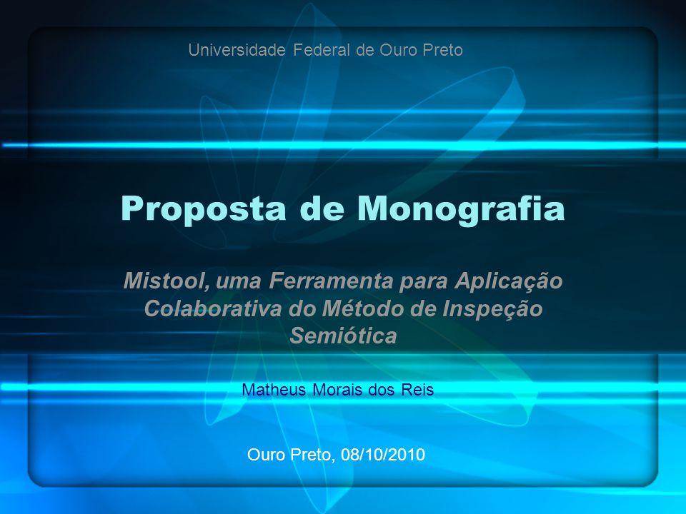 Proposta de Monografia Mistool, uma Ferramenta para Aplicação Colaborativa do Método de Inspeção Semiótica Matheus Morais dos Reis Universidade Federa