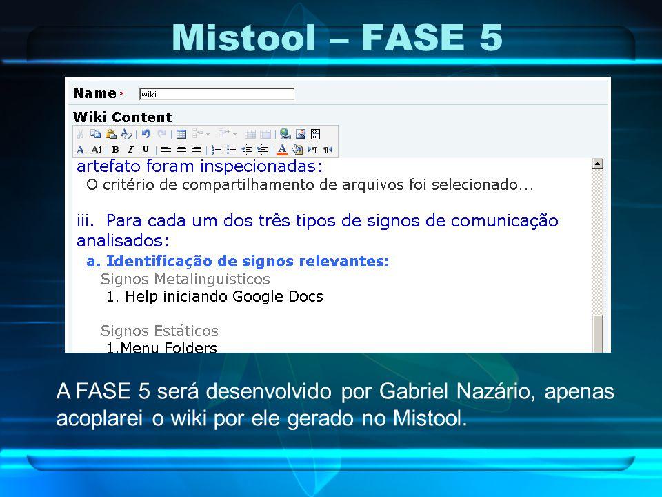 Mistool – FASE 5 A FASE 5 será desenvolvido por Gabriel Nazário, apenas acoplarei o wiki por ele gerado no Mistool.