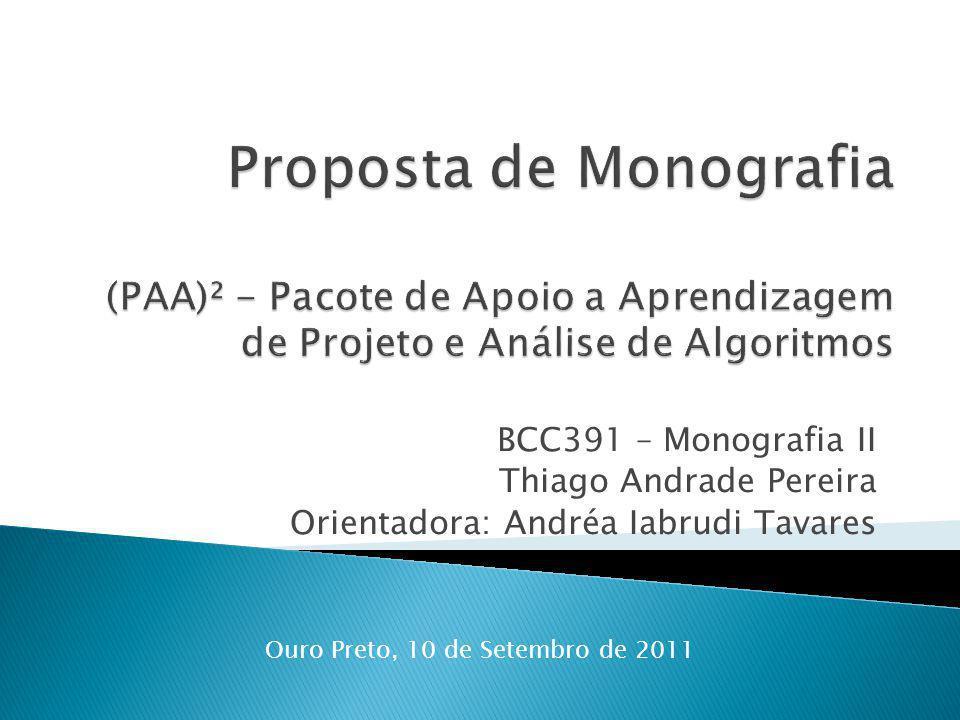BCC391 – Monografia II Thiago Andrade Pereira Orientadora: Andréa Iabrudi Tavares Ouro Preto, 10 de Setembro de 2011