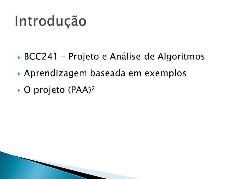 BCC241 – Projeto e Análise de Algoritmos Aprendizagem baseada em exemplos O projeto (PAA)²