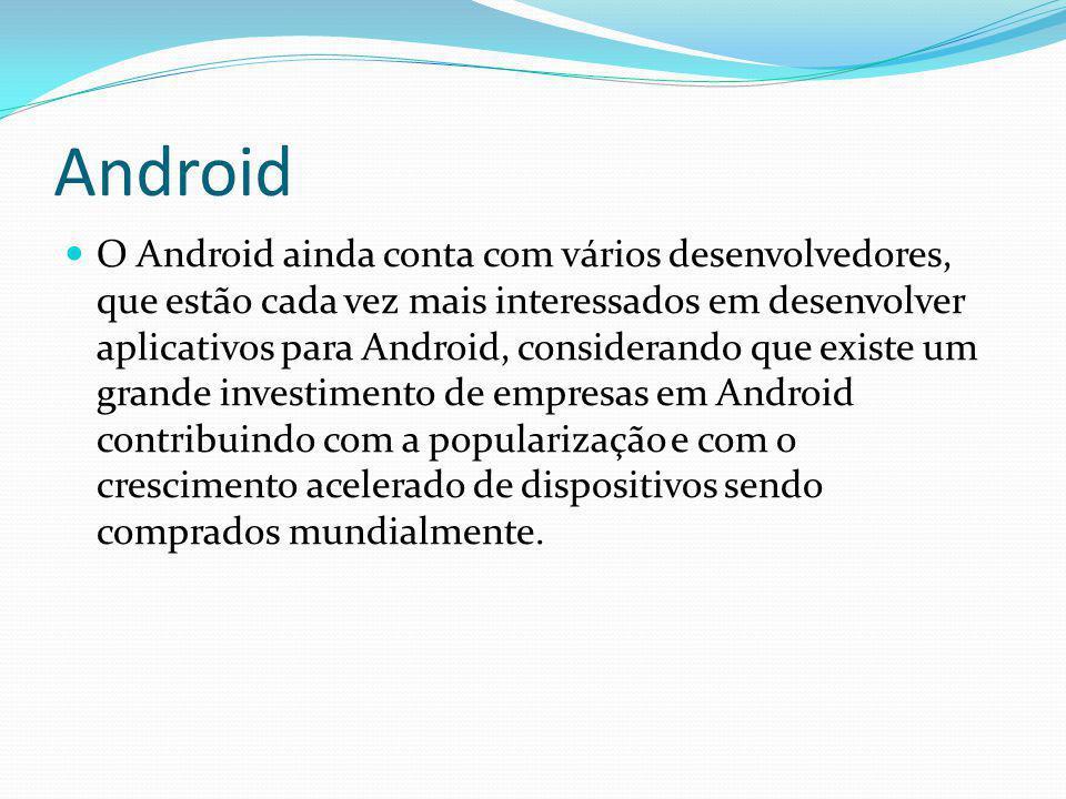Android O Android ainda conta com vários desenvolvedores, que estão cada vez mais interessados em desenvolver aplicativos para Android, considerando q