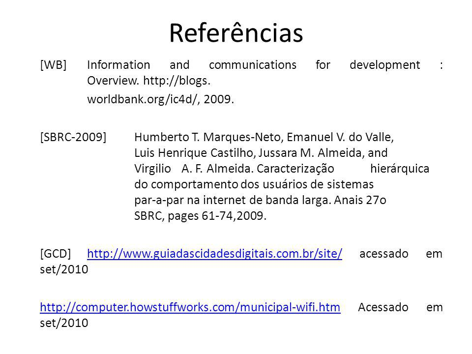 Referências [WB] Information and communications for development : Overview. http://blogs. worldbank.org/ic4d/, 2009. [SBRC-2009] Humberto T. Marques-N