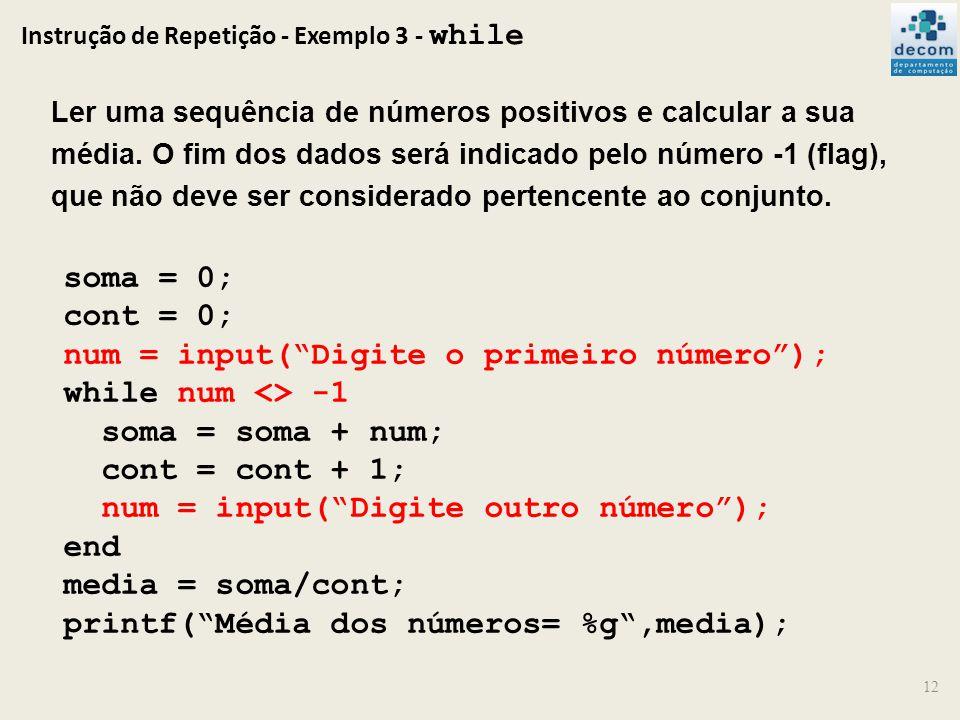 Instrução de Repetição - Exemplo 3 - while 12 Ler uma sequência de números positivos e calcular a sua média. O fim dos dados será indicado pelo número