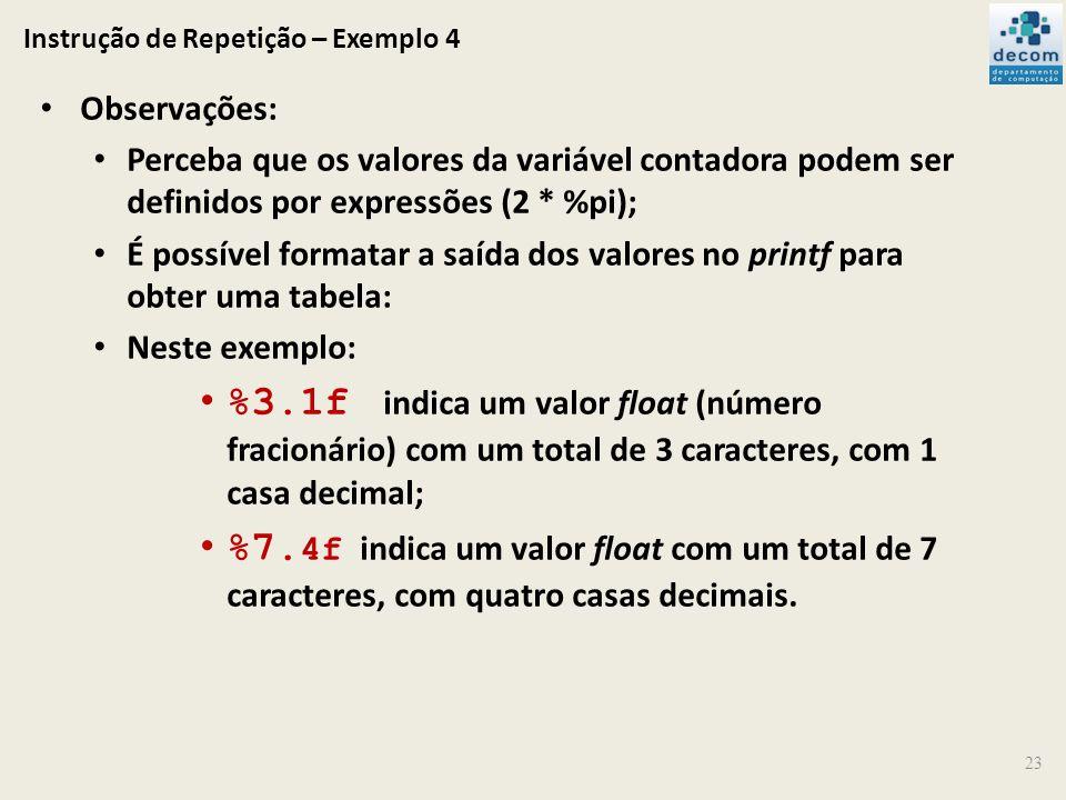 Instrução de Repetição – Exemplo 4 23 Observações: Perceba que os valores da variável contadora podem ser definidos por expressões (2 * %pi); É possív
