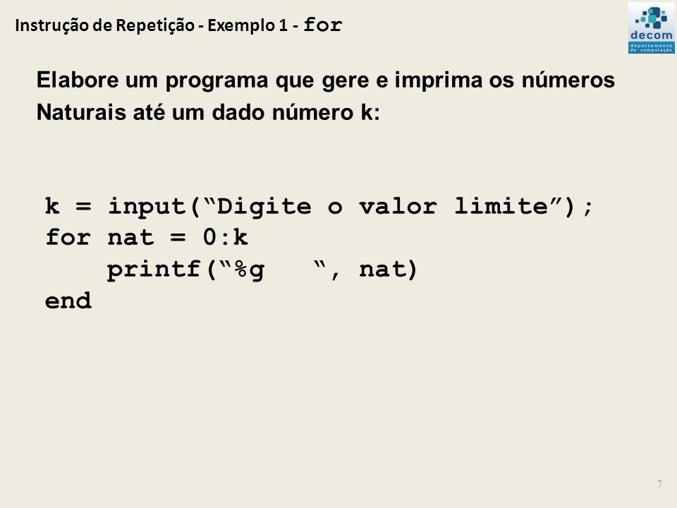 Instrução de Repetição - Exemplo 1 - for 7 Elabore um programa que gere e imprima os números Naturais até um dado número k: k = input(Digite o valor l