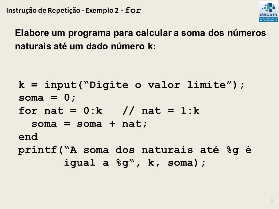 Instrução de Repetição - Exemplo 2 - for 8 Elabore um programa para calcular a soma dos números naturais até um dado número k : k = input(Digite o val