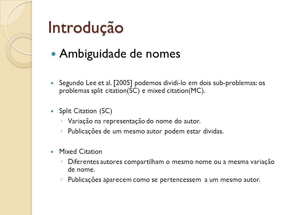 Introdução Ambiguidade de nomes Segundo Lee et al. [2005] podemos dividi-lo em dois sub-problemas: os problemas split citation(SC) e mixed citation(MC