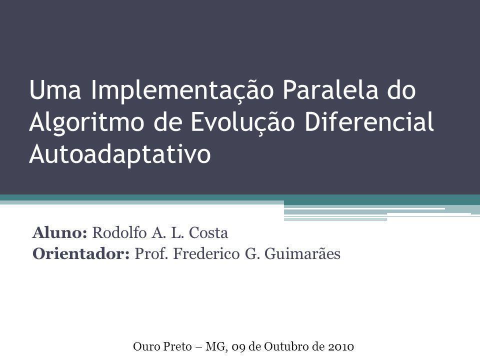 Uma Implementação Paralela do Algoritmo de Evolução Diferencial Autoadaptativo Aluno: Rodolfo A. L. Costa Orientador: Prof. Frederico G. Guimarães Our