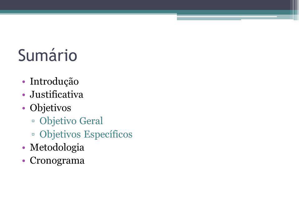 Sumário Introdução Justificativa Objetivos Objetivo Geral Objetivos Específicos Metodologia Cronograma