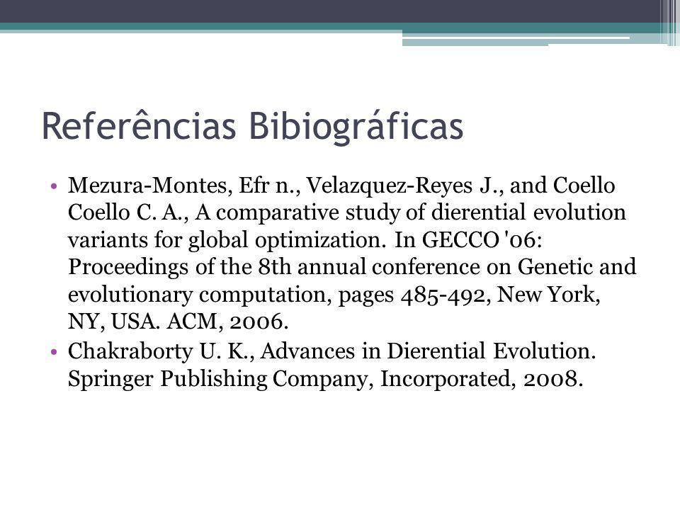 Referências Bibiográficas Mezura-Montes, Efr n., Velazquez-Reyes J., and Coello Coello C. A., A comparative study of dierential evolution variants for