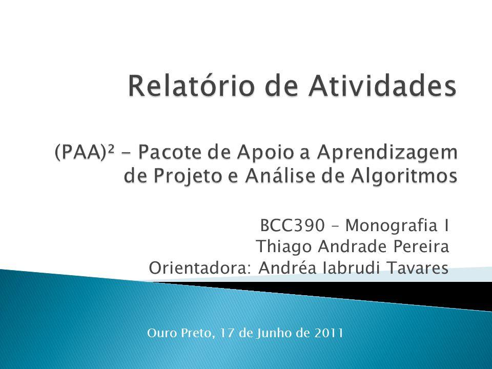 BCC390 – Monografia I Thiago Andrade Pereira Orientadora: Andréa Iabrudi Tavares Ouro Preto, 17 de Junho de 2011