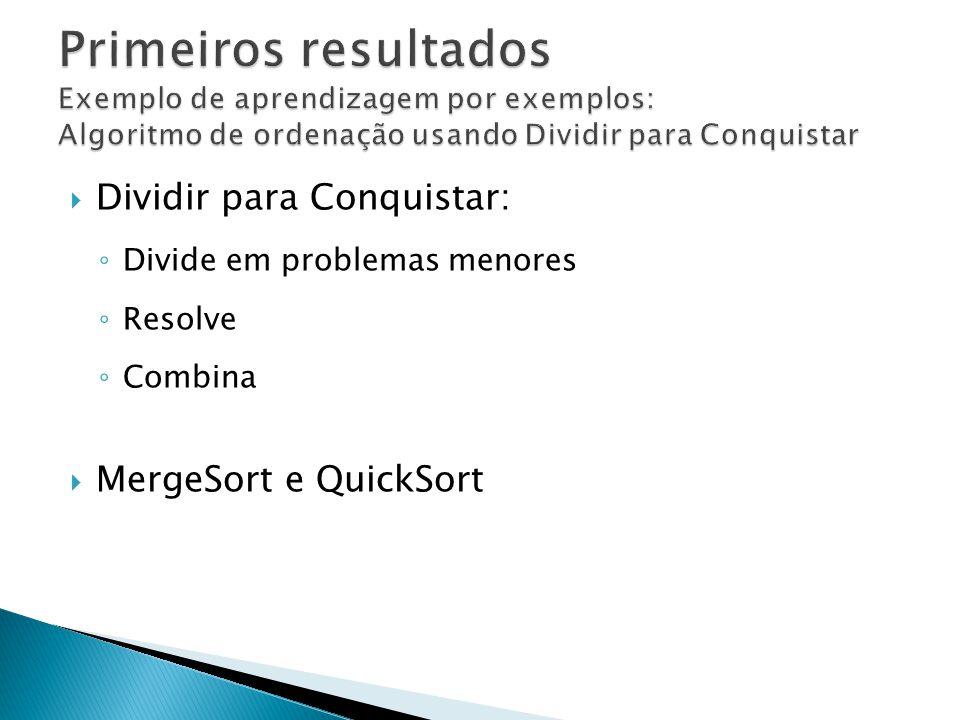 Dividir para Conquistar: Divide em problemas menores Resolve Combina MergeSort e QuickSort