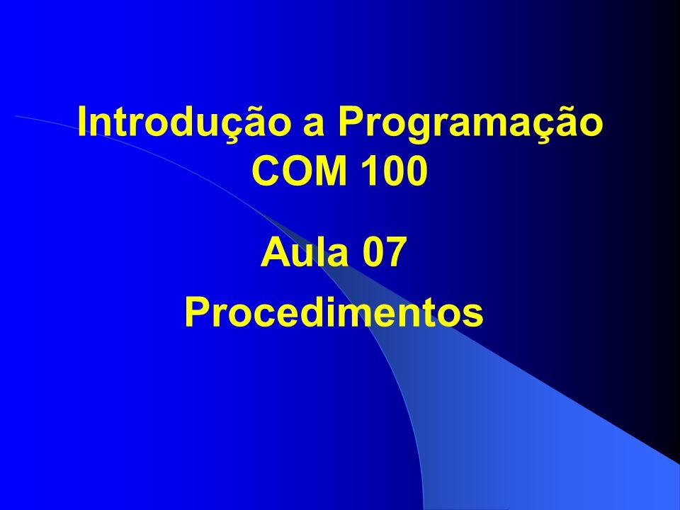 Procedimento possui um nome (dentificador); pode possuir argumentos; é utilizado para prover uma abstração de comandos; a chamada a um procedimento simula a execução de vários comandos ;