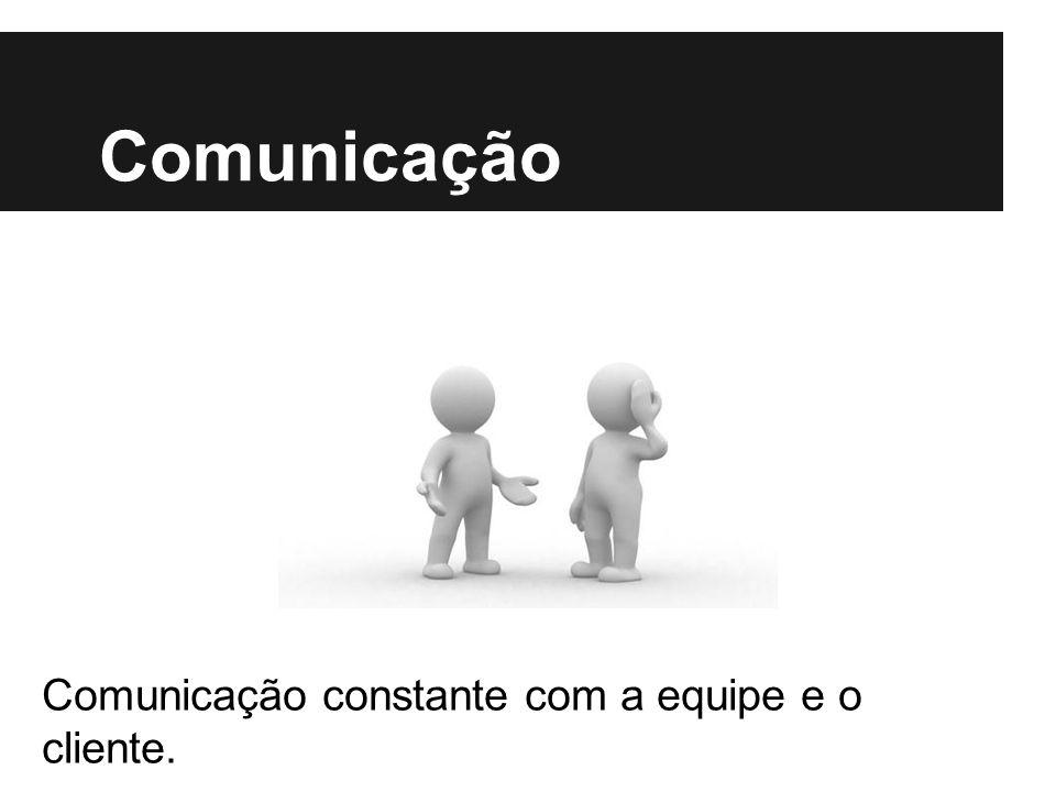 Comunicação Comunicação constante com a equipe e o cliente.