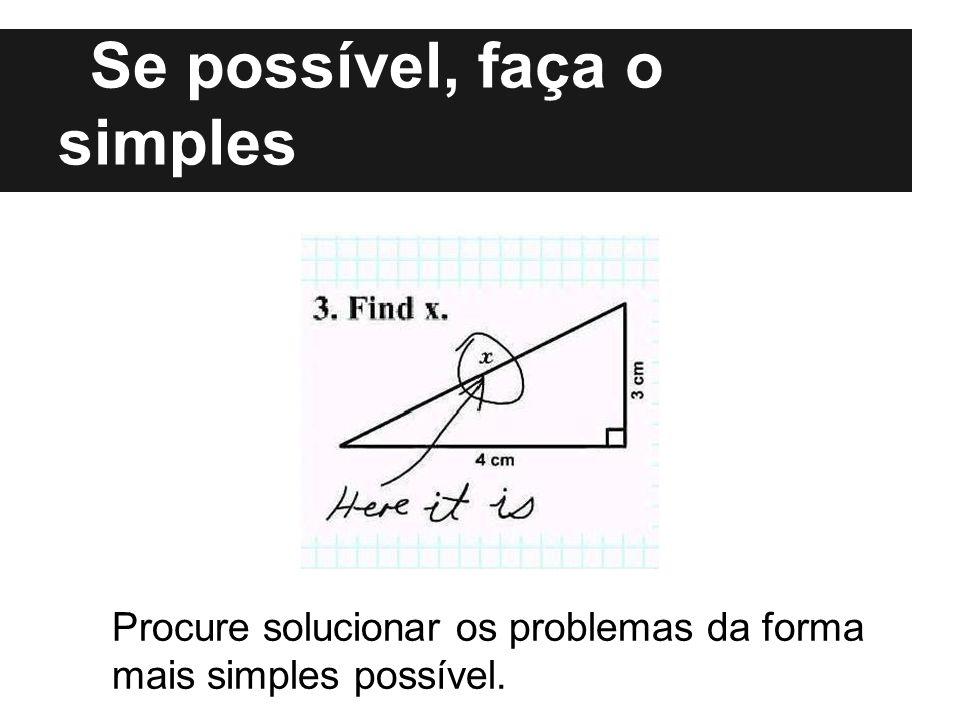 Se possível, faça o simples Procure solucionar os problemas da forma mais simples possível.