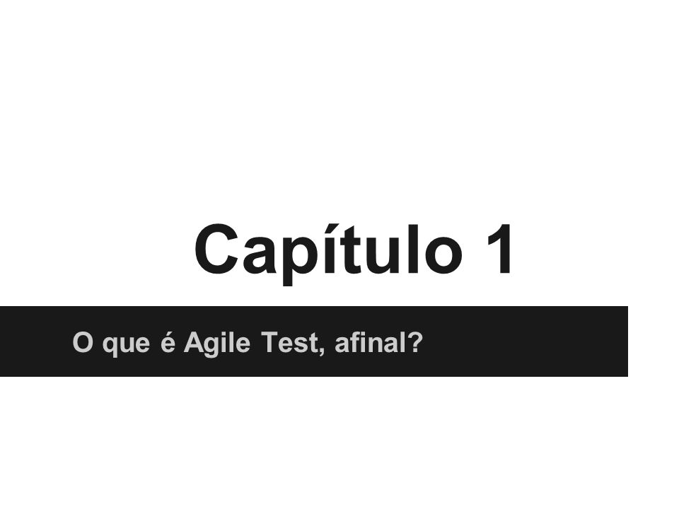Capítulo 1 O que é Agile Test, afinal?