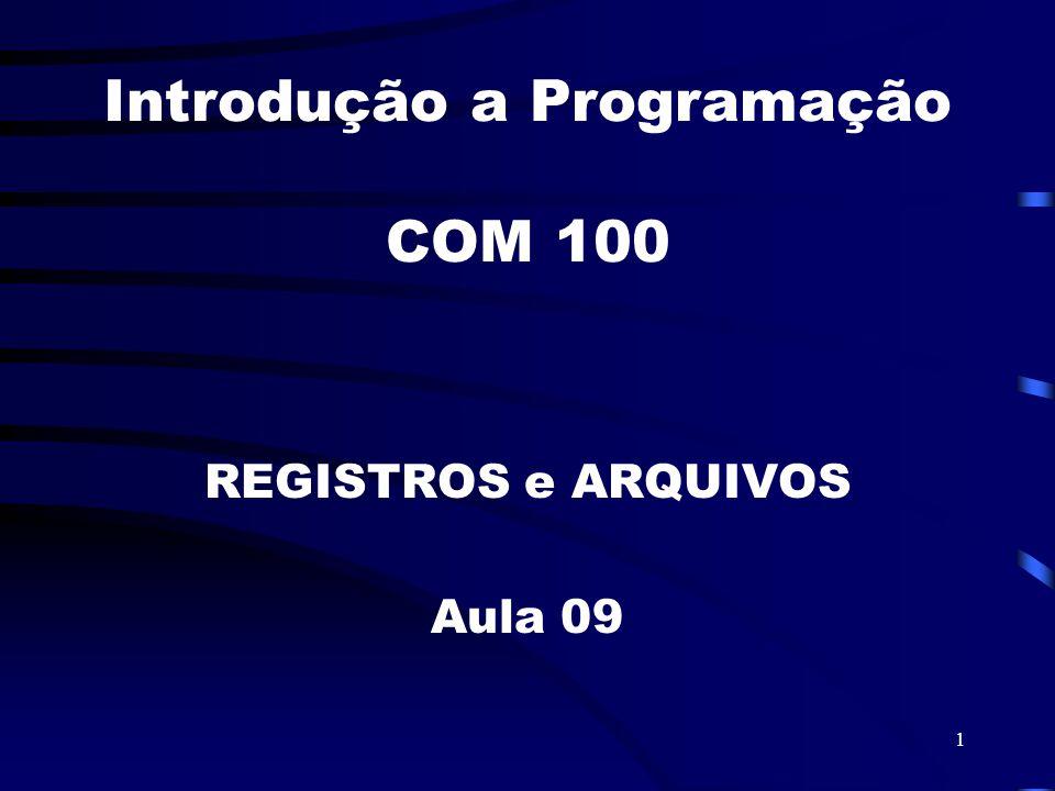 1 Introdução a Programação COM 100 REGISTROS e ARQUIVOS Aula 09