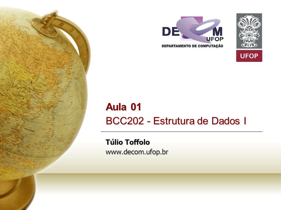 Aula 01 BCC202 - Estrutura de Dados I Túlio Toffolo www.decom.ufop.br
