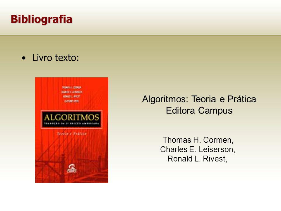 Bibliografia Livro texto: Algoritmos: Teoria e Prática Editora Campus Thomas H. Cormen, Charles E. Leiserson, Ronald L. Rivest,