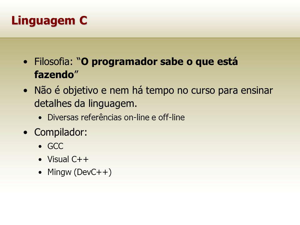 Linguagem C Filosofia: O programador sabe o que está fazendo Não é objetivo e nem há tempo no curso para ensinar detalhes da linguagem. Diversas refer