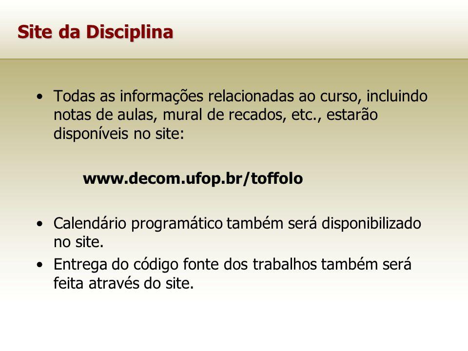 Site da Disciplina Todas as informações relacionadas ao curso, incluindo notas de aulas, mural de recados, etc., estarão disponíveis no site: www.deco