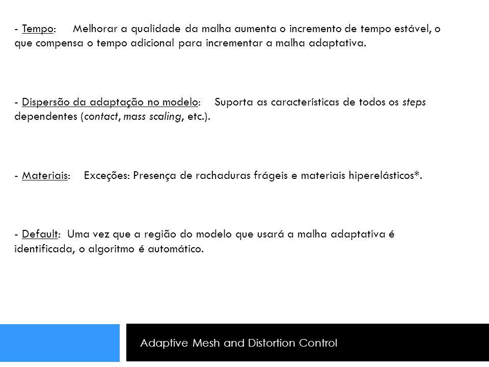 Adaptive Mesh and Distortion Control - Tempo: Melhorar a qualidade da malha aumenta o incremento de tempo estável, o que compensa o tempo adicional pa