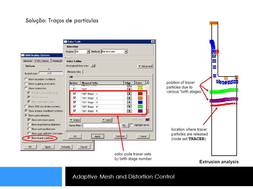Adaptive Mesh and Distortion Control Solução: Traços de partículas