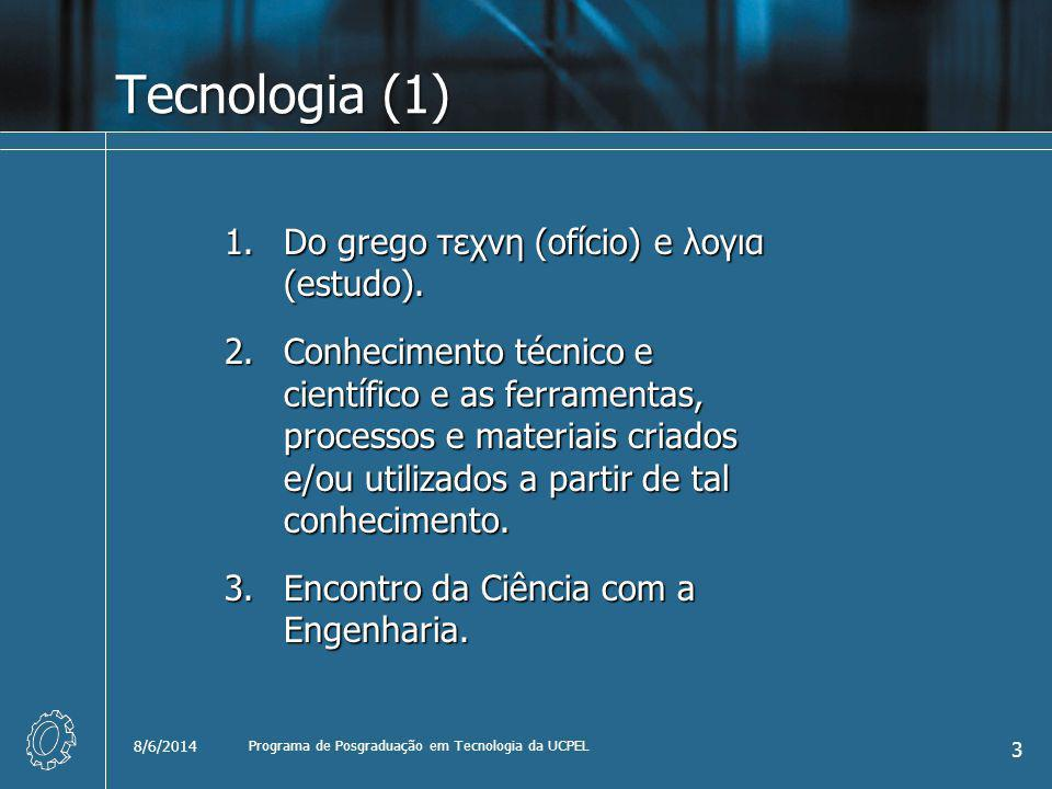 Tecnologia (1) 1.Do grego τεχνη (ofício) e λογια (estudo). 2.Conhecimento técnico e científico e as ferramentas, processos e materiais criados e/ou ut
