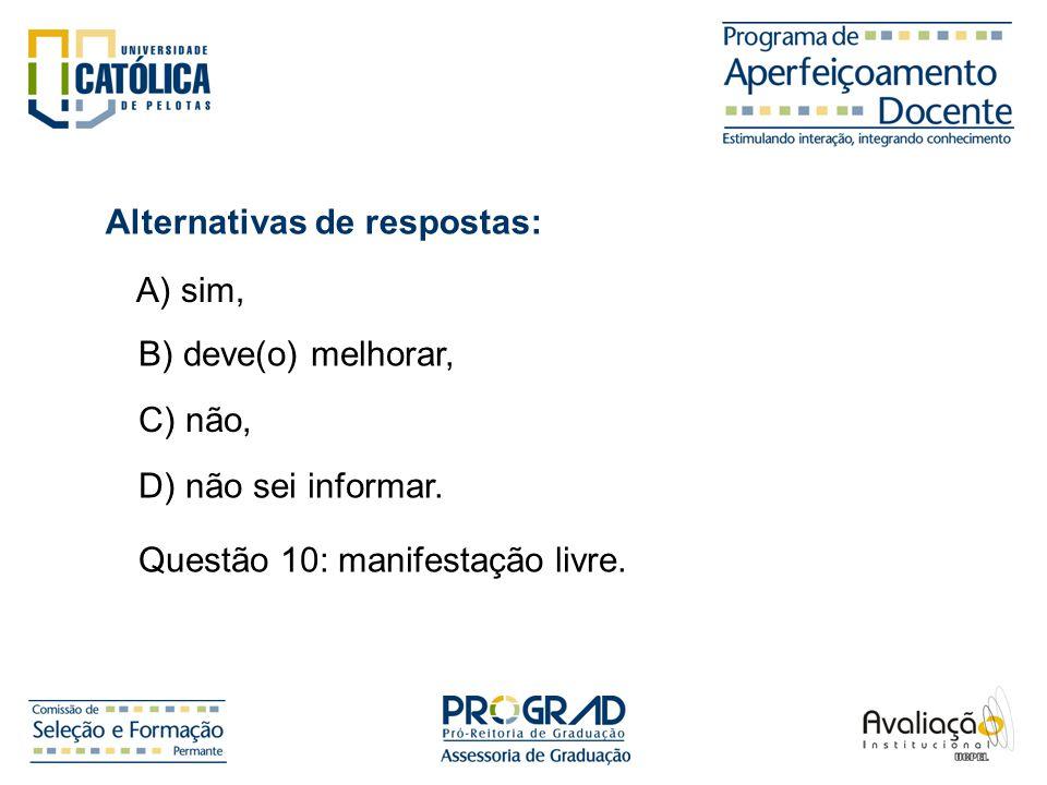 Alternativas de respostas: A) sim, B) deve(o) melhorar, C) não, D) não sei informar. Questão 10: manifestação livre.