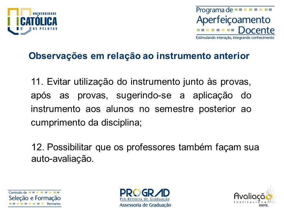 11. Evitar utilização do instrumento junto às provas, após as provas, sugerindo-se a aplicação do instrumento aos alunos no semestre posterior ao cump