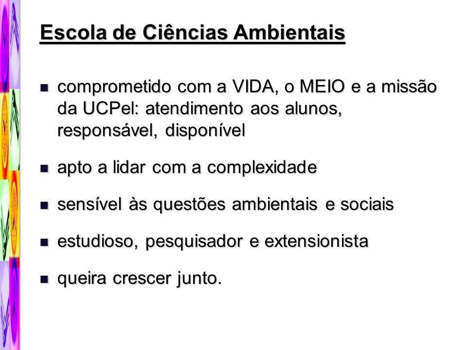 Escola de Ciências Ambientais comprometido com a VIDA, o MEIO e a missão da UCPel: atendimento aos alunos, responsável, disponível comprometido com a